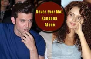 Never Ever Met Kangana Alone Says Hrithik